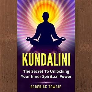 Kundalini: The Secret to Unlocking Your Inner Spiritual Power Audiobook