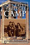 Soft Tales from a Refugee Camp, Gabriel Watermiller, 1453558101