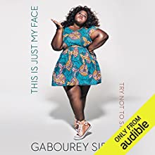 This Is Just My Face: Try Not to Stare Audiobook by Gabourey Sidibe Narrated by Gabourey Sidibe