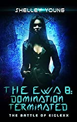 The EWA 8: Domination Terminated (The Battle of Eiglexx Book 4)