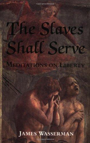 The Slaves Shall Serve: Meditations on Liberty