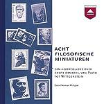Acht filosofische miniaturen: Een hoorcollege over grote denkers van Plato tot Wittgenstein | Herman Philipse