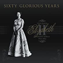 Sixty Glorious Years: Our Queen Elizabeth II - Diamond Jubilee 1952-2012
