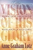 The Vision of His Glory, Anne Graham Lotz, 0767391160