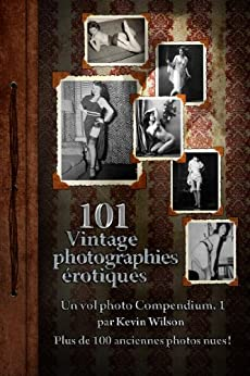 101 Vintage Photographies Erotiques Vol 1 (Vintage Nudes 101) (French Edition) by [Wilson, Kevin]