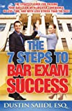 The 7 Steps to Bar Exam Success, Dustin Saiidi, 098921740X
