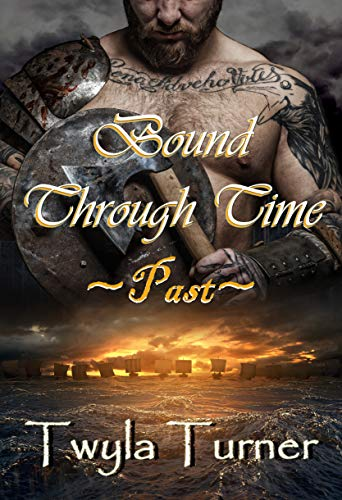Bound Through Time: Past (A Viking Brothers Novel Book 1) by [Turner, Twyla]