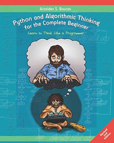 Python and Algorithmic Thinking for the Complete Beginner (2nd Edition): Learn to Think Like a Programmer (Best Code To Learn For Beginners)