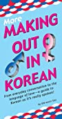 More Making Out in Korean: (Korean Phrasebook) (Making Out Books)