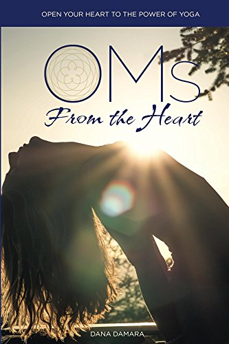 Oms from the Heart: Open Your heart to the Power of Yoga