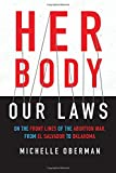 Her Body, Our Laws: On the Front Lines of the Abortion War, from El Salvador to Oklahoma