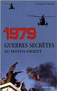1979, Guerres secrètes au Moyen-Orient par Yvonnick Denoël