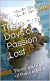 There are Days of Passion Lost: There are Days of Passion Lost (11111 Book 222)