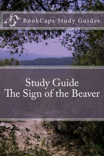 The Sign of the Beaver (A BookCaps Study Guide)