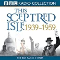 This Sceptred Isle: The Twentieth Century 1939-1959 Audiobook by Christopher Lee Narrated by Anna Massey, Robert Powell