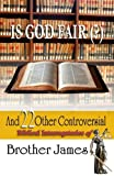 img - for Is God Fair (?): And 22 Other Controversial Biblical Interrogatories of Brother James book / textbook / text book