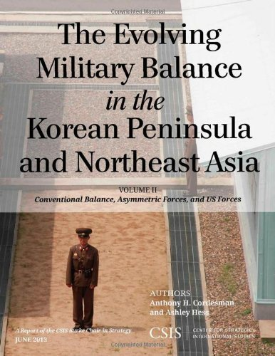 The Evolving Military Balance in the Korean Peninsula and Northeast Asia: Conventional Balance, Asymmetric Forces, and U.S. Forces (CSIS Reports) by Cordesman, Anthony H., Hess, Ashley (2013) - North Shopping East Center