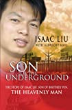 Son of the Underground: The Life of Isaac Liu, son of the Heavenly Man