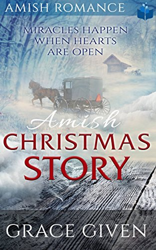AMISH Christmas Story: Miracles Happen When Hearts Are Open by [Given, Grace, Read, Pure]