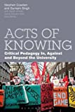Acts of Knowing: Critical Pedagogy in, Against and Beyond the University, Stephen Cowden, Gurnam Singh, 144110531X