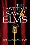 The Last Time I Saw Elvis, Jim Cunningham, 1456884778