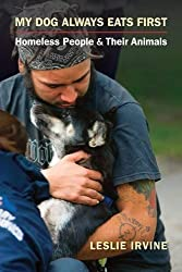 My Dog Always Eats First: Homeless People and Their Animals