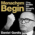 Menachem Begin: The Battle for Israel's Soul Audiobook by Daniel Gordis Narrated by Walter Dixon