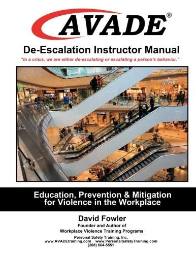 (AVADE De-Escalation Instructor Manual: Education, Prevention & Mitigation for Violence in the Workplace )