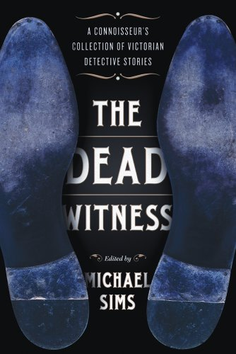 The Dead Witness: A Connoisseur's Collection of Victorian Detective Stories (The Connoisseur's Collections)
