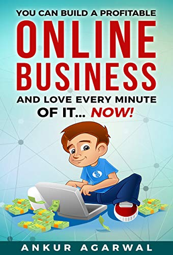 You Can Build A Profitable Online Business and Love Every Minute of It... Now! (Business Models For Dummies)