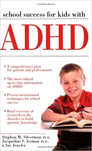 Adhd In Kids What Many Parents And >> School Success For Kids With Adhd Stephan M Silverman Jacqueline
