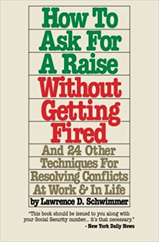 how to ask for a raise without getting fired and 24 other techniques for resolving conflicts at work in life lawrence d schwimmer 9781491209387 - How To Ask For A Raise At Work How To Request A Raise