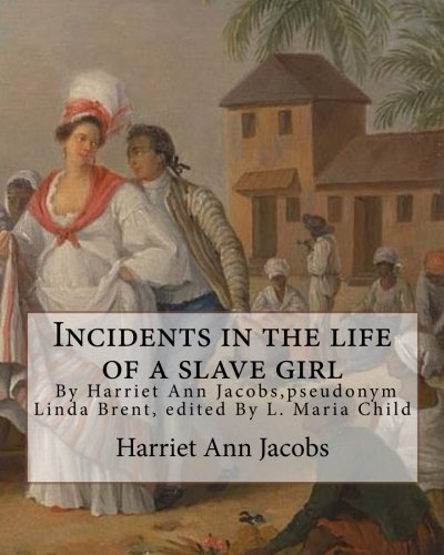 Incidents in the life of a slave girl, By Harriet Ann Jacobs: pseudonym Linda Brent, edited By L. Maria Child,Lydia Maria Francis Child (born Lydia ... rights activist, novelist, journalist.