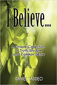 I Believe ... a Unique Collection of Truth, Wisdom and Common Sense