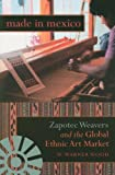 Made in Mexico: Zapotec Weavers and the Global Ethnic Art Market (Tracking Globalization)