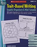 Trait-Based Writing Graphic Organizers & Mini-Lessons: 20 Graphic Organizers With Mini-Lessons to Help Students Brainstorm, Organize Ideas, Draft, Revise, and Edit (Best Practices in Action) by Jacobson, Jennifer (2008) Paperback