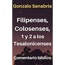 Filipenses, Colosenses, 1 y 2 a los Tesalonicenses : Estudio y comentario bíblico (Spanish Edition)