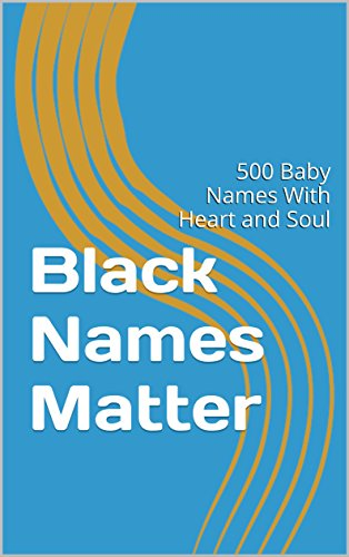 Search : Black Names Matter: 500 Baby Names With Heart and Soul