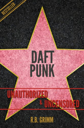 Daft Punk Unauthorized & Uncensored (All Ages Deluxe Edition with Videos)