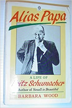Alias Papa: Life of Fritz Schumacher by Barbara Wood (1985-12-05)