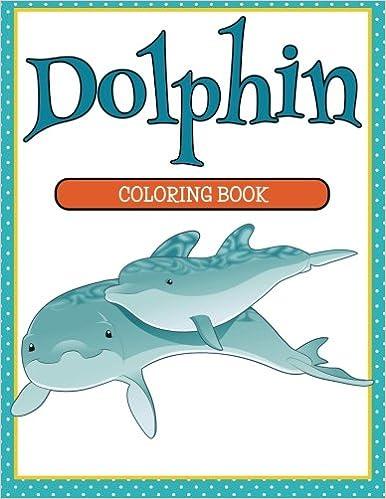 Dolphin Coloring Book: Speedy Publishing LLC: 9781681854472: Amazon ...