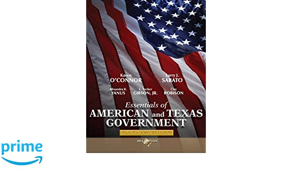 Essentials of American & Texas Government: Roots and Reform, 2011 ...