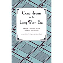Conundrums for the Long Week-End: England, Dorothy L. Sayers, and Lord Peter Wimsey: England, Dorothy L.Sayers and Lord Peter Wimsey