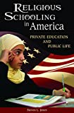 Religious Schooling in America: Private Education and Public Life