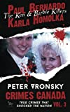 Paul Bernardo and Karla Homolka (Crimes Canada: True Crimes That Shocked The Nation) (Volume 3)