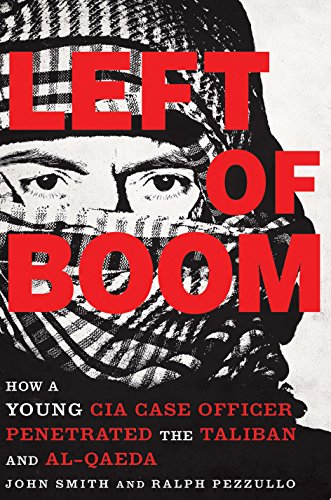 Download PDF Left of Boom - How a Young CIA Case Officer Penetrated the Taliban and Al-Qaeda