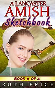 A Lancaster Amish Sketchbook - Book 3 (A Lancaster Amish Sketchbook Serial (Amish Faith Through Fire))