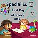First Day of School: Cerebral Palsy, Aphasia, ADHD, ADD, Special Needs, Special Education, Disabilities: Special Ed Series, Book 5 | Jesse Lindberg,John Therrien