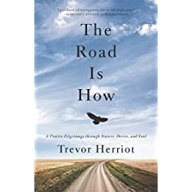 The Road is How: Three Days Afoot Through Nature, Eros, and Soul by Herriot, Trevor (2015) Paperback
