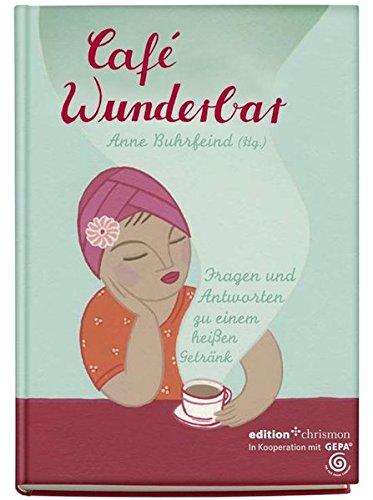 Café Wunderbar: Fragen und Antworten zu einem heißen Getränk (edition chrismon)
